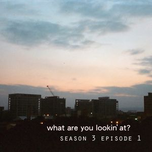 What Are You Lookin' At? Season 3 Episode 01