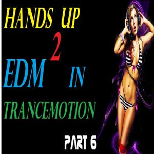 Hands Up 2 EDM in Trancemotion part 6