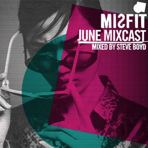 MISFIT JUNE MIXCAST mixed by STEVE BOYD
