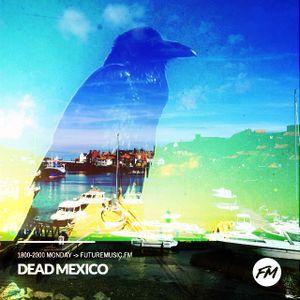 Dead Mexico - futuremusic FM 26/06/17