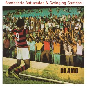 BOMBASTIC BATUCADAS & SWINGING SAMBAS by Dj Amo
