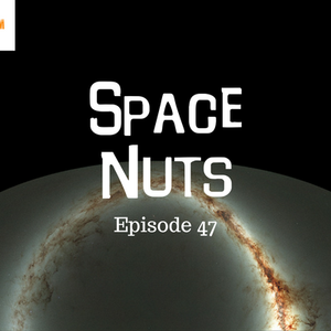 48: Pan-STARR - Space Nuts with Dr. Fred Watson & Andrew Dunkley Episode 47