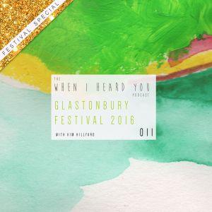 When I Heard You 011: Glastonbury 2016 *FESTIVAL SPECIAL*