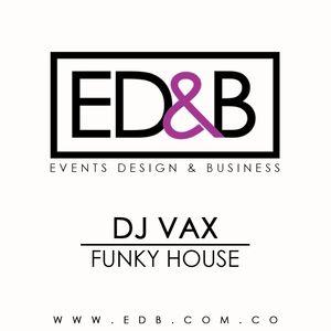 ED&B - DJ VAX|  FUNKY HOUSE SET