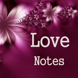 Love Notes...