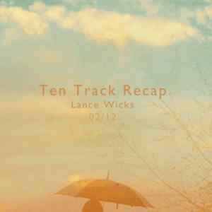 Ten Track Recap (02/12) - Lance Wicks