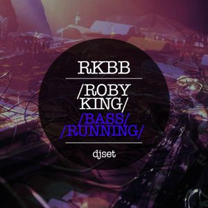 Bass Running#DjSet#Roby King#RKBB2016