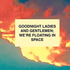 Goodnight Ladies and Gentlemen; We're Floating in Space (2)