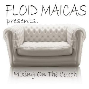 Floid Maicas presents. Mixing On The Couch
