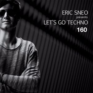 Let's Go Techno Podcast 160 with Eric Sneo