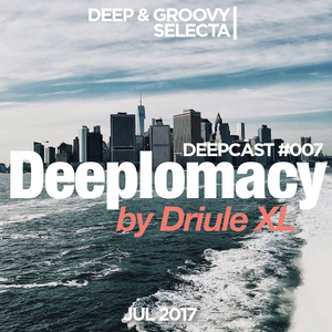 Deeplomacy Deepcast #007 by Driule XL // JUL 2017