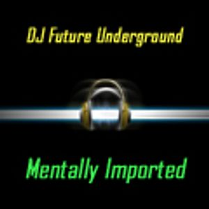 DJ Future Underground - Mentally imported vol 97