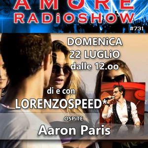 LORENZOSPEED* presents AMORE Radio Show 731 Domenica 22 Luglio 2018 with AARON PARiS