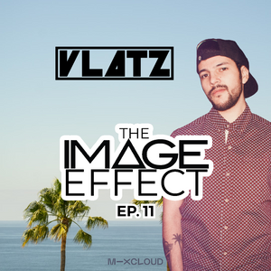The Image Effect EP. 11 feat. DJ VLATZ (LA)