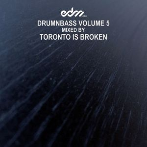 EDM.com DrumNBass Volume 5 Mixed by Toronto Is Broken