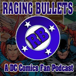 Raging Bullets Episode 463 : A DC Comics Fan Podcast