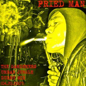 FRIED MAN - The Gardener's Urban Jungle Dubby Mix (04.20.2007)