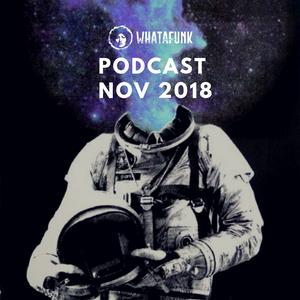 Whatafunk Podcast – November 2018