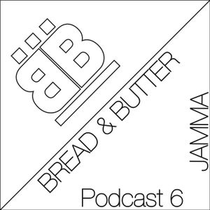 Bread & Butter Podcast 6 mixed by Jamma