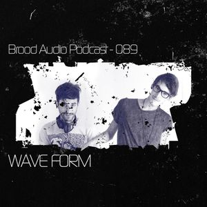 Brood Audio Podcast089 - Wave Form