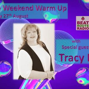 The Weekend Warm Up 27 08 2021 with Special guest Tracy B on Beat Route Radio.