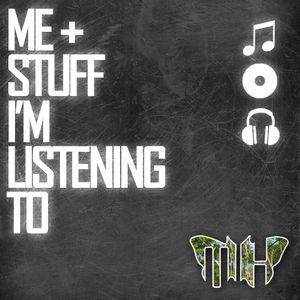 Me + Stuff I'm Listening To #1