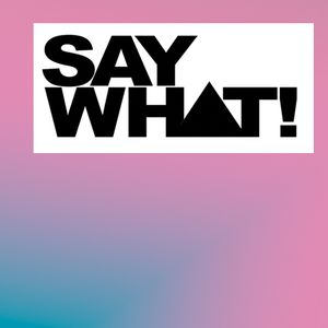 Say What! mix Aug 2011