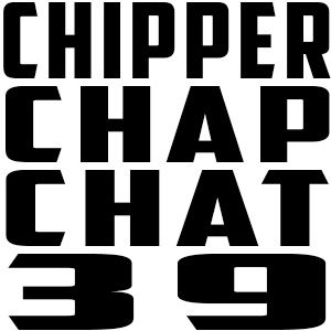 Chipper Chap Chat - Episode 39