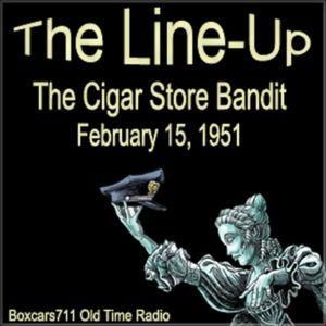 The Lineup - The Cigar Box Bandit (02-15-51)