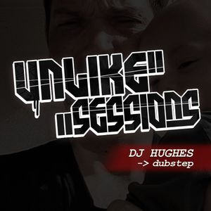 Unlike Sessions - 2015 Jun 26 - Hughes - Dubstep