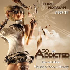 """""""SO ADDICTED"""" Special Delicious Mix, Fresh & Famous House Music S07-11 by Chris Norman"""