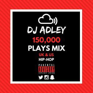 DJ ADLEY #150KPLAYSMIX (U.K&US HIP-HOP)