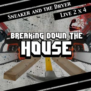 Sneaker & The Dryer - Breaking Down The House 4x2!