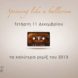 "Radio Show : ""Spinning Like a Ballerina"" Presents 'Best Remixes of 2013' (www.stardustradio.gr)"