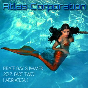ATLAS CORPORATION - PIRATE BAY MIX SUMMER 2017. PART TWO