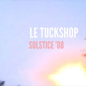 LE TUCKSHOP :: solstice '08