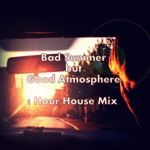Bad Summer but Good Atmosphere 1 Hour House Mix