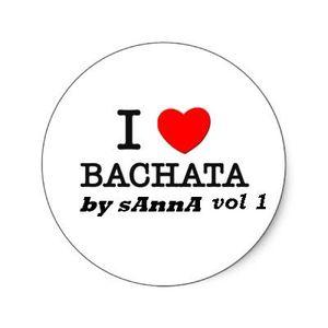 I LOVE BACHATA VOL 1  by sAnnA