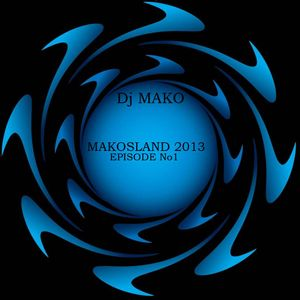 MAKOSLAND 2013_EPISODE No1 (Dj MAKO)