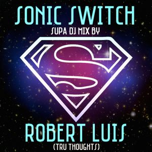 Sonic Switch Supa DJ Mix by Robert Luis (Tru Thoughts)   Mixcloud