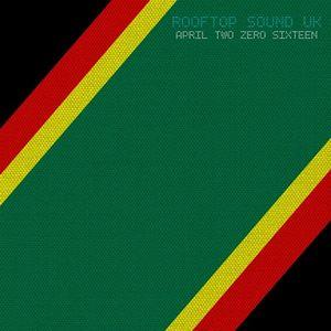 april 2016 rooftop sound uk * roots dub reggae * free
