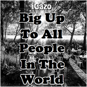 iCazo says Big Up to All People in the World