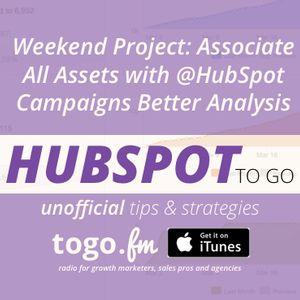 HTG #161 – Associate Assets w/ @HubSpot Campaigns for Better Analysis