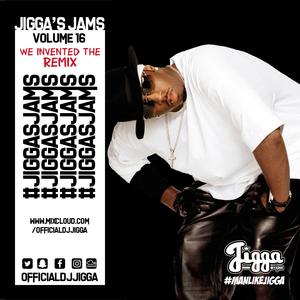 #JIGGASJAMS 16 (WE INVENTED THE REMIX)  @OFFICIALDJJIGGA (REMIXES & MASHUPS)