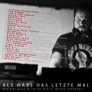 ALS WÄRS DAS LETZTE MAL minimal wave dj set. Berlin Feb. 2011