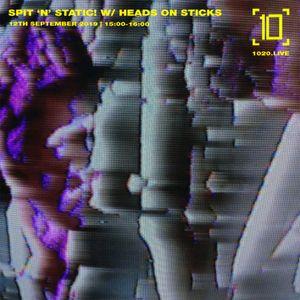 Spit 'N' Static w/ Heads On Sticks - 12th September 2019