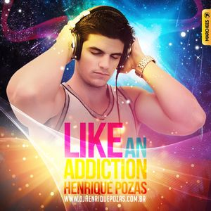 Like an Addiction (Novembro 2012) - DJ Henrique Pozas