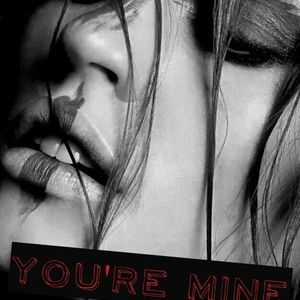You're Mine ...
