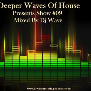 Deeper Waves Of House Presents Show #09 Mixed By Dj Wave