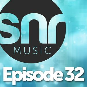 SNR Music - Episode 32